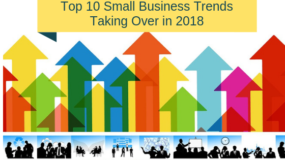 Top 10 Small Business Trends Taking Over in 2018